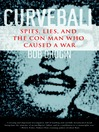 Curveball (MP3): Spies, Lies, and the Con Man Who Caused a War