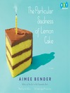 The Particular Sadness of Lemon Cake (MP3): A Novel