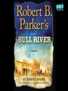 Bull River (MP3): Virgil Cole and Everett Hitch Series, Book 6