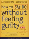 How to Say No Without Feeling Guilty (MP3): And Say Yes to More Time, and What Matters Most to You