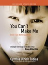 You Can't Make Me (But I Can Be Persuaded), Revised and Updated Edition (MP3): Strategies for Bringing Out the Best in Your Strong-Willed Child