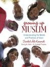 Growing Up Muslim (MP3): Understanding the Beliefs and Practices of Islam