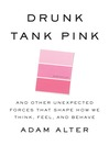 Drunk Tank Pink (MP3): And Other Unexpected Forces that Shape How We Think, Feel, and Behave