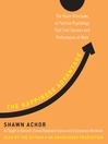The Happiness Advantage (MP3): The Seven Principles of Positive Psychology That Fuel Success and Performance at Work