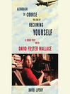 Although Of Course You End Up Becoming Yourself (MP3): A Road Trip with David Foster Wallace