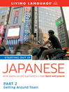 Starting Out in Japanese, Part 2 (MP3): Getting Around Town