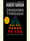 Crashing Through (MP3): The Extraordinary True Story of the Man Who Dared to See