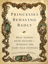 Princesses Behaving Badly (MP3): Real Stories from History Without the Fairy-Tale Endings