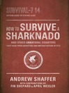 How to Survive a Sharknado and Other Unnatural Disasters (MP3): Fight Back When Monsters and Mother Nature Attack