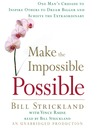 Make the Impossible Possible (MP3): One Man's Crusade to Inspire Others to Dream Bigger and Achieve the Extraordinary