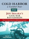 Cold Harbor (MP3): A Guided Tour from Jeff Shaara's Civil War Battlefields: What happened, why it matters, and what to see
