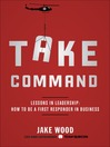 Take Command (MP3): Lessons in Leadership: How to Be a First Responder in Business