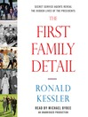 The First Family Detail (MP3): Secret Service Agents Reveal the Hidden Lives of the Presidents
