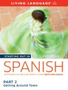 Starting Out in Spanish (MP3): Part 2—Getting Around Town