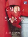 The Myth of You and Me (MP3): A Novel