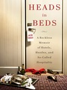 Heads in beds a reckless memoir of hotels, hustles, and so-called hospitality