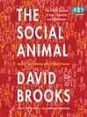 The Social Animal (MP3): The Hidden Sources of Love, Character, and Achievement