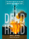 The Dead Hand (MP3): The Untold Story of the Cold War Arms Race and its Dangerous Legacy
