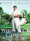 Who's Your Caddy? (MP3): Looping For the Great, Near Great and Reprobates of Golf