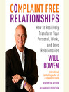 Complaint Free Relationships (MP3): How to Positively Transform Your Personal, Work, and Love Relationships