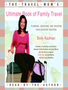 The Travel Mom's Ultimate Book of Family Travel (MP3): Planning, Surviving, and Enjoying Your Vacation Together