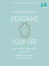 Designing your life [electronic resource] : how to build a well-lived, joyful life