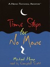 Time Stops for No Mouse (MP3): Hermux Tantamoq Adventure™ Series, Book 1