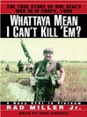 Whattaya Mean I Can't Kill 'Em? (MP3): A Navy SEAL in Vietnam
