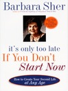 It's Only Too Late If You Don't Start Now (MP3): How to Create Your Second Life at Any Age