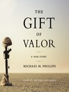The Gift of Valor (MP3): A War Story