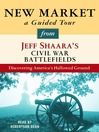 New Market (MP3): A Guided Tour from Jeff Shaara's Civil War Battlefields: What happened, why it matters, and what to see