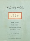 Provence, 1970 (MP3): M.F.K. Fisher, Julia Child, James Beard, and the Reinvention of American Taste