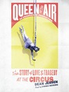 Queen of the Air (MP3): A True Story of Love and Tragedy at the Circus