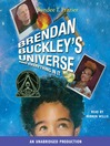Brendan Buckley's Universe and Everything in It (MP3): Brendan Buckley Series, Book 1