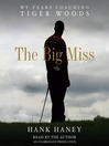 The Big Miss (MP3): My Years Coaching Tiger Woods
