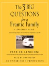 The Three Big Questions for a Frantic Family (MP3): A Leadership Fable...About Restoring Sanity To The Most Important Organization In Your Life