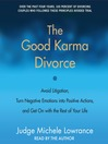 The Good Karma Divorce (MP3): Avoid Litigation, Turn Negative Emotions into Positive Actions, and Get on with the Rest of Your Life