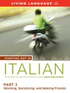Starting Out in Italian (MP3): Part 3—Working, Socializing, and Making Friends