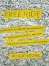 Free Ride (MP3): How Digital Parasites are Destroying the Culture Business, and How the Culture Business Can Fight Back