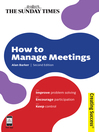 How to Manage Meetings (eBook): Improve Problem Solving; Encourage Participation; Keep Control