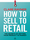 How to Sell to Retail (eBook): The Secrets of Getting Your Product to Market