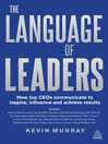 The Language of Leaders (eBook): How Top CEOs Communicate to Inspire, Influence and Achieve Results
