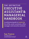 The Definitive Executive Assistant and Managerial Handbook (eBook): A Professional Guide to Leadership for all PAs, Senior Secretaries, Office Managers and Executive Assistants