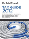 Daily Telegraph Tax Guide 2012, The (eBook): Understanding the Tax System, Completing Your Tax Return and Planning How to Save on Your Taxes