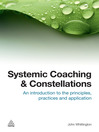 Systemic Coaching and Constellations (eBook): An Introduction to the Principles, Practices and Applications
