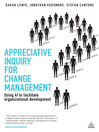 Appreciative Inquiry for Change Management (eBook): Using AI to Facilitate Organizational Development