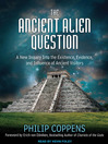 The Ancient Alien Question (MP3): A New Inquiry Into the Existence, Evidence, and Influence of Ancient Visitors