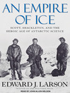 An Empire of Ice (MP3): Scott, Shackleton, and the Heroic Age of Antarctic Science