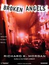 Broken Angels (MP3): Takeshi Kovacs Series, Book 2