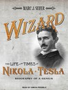 Wizard - The Life and Times of Nikola Tesla (MP3): Biography of a Genius